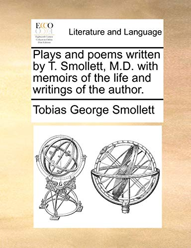 Plays and poems written by T. Smollett, M.D. with memoirs of the life and writings of the author. - Smollett, Tobias George