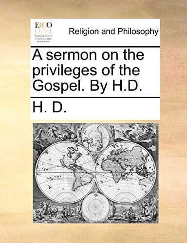 A sermon on the privileges of the Gospel. By H.D. (117063253X) by H. D.