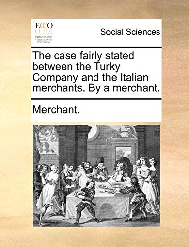The Case Fairly Stated Between the Turky Company and the Italian Merchants. by a Merchant. (Paperback) - Nilofer Merchant