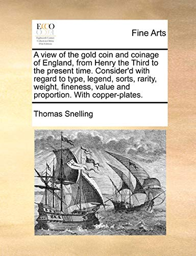 9781170633465: A view of the gold coin and coinage of England, from Henry the Third to the present time. Consider'd with regard to type, legend, sorts, rarity, ... value and proportion. With copper-plates.