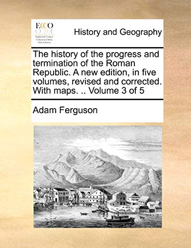 The history of the progress and termination of the Roman Republic. A new edition, in five volumes, ...