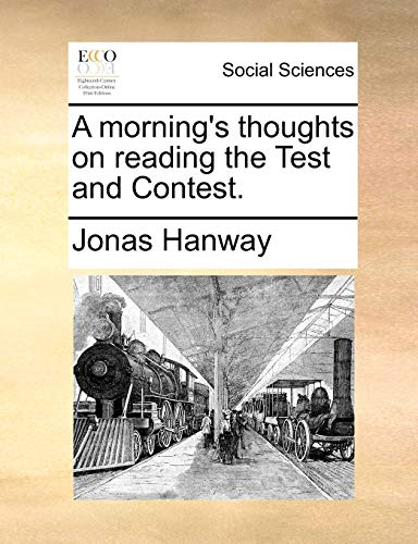 A Morning s Thoughts on Reading the Test and Contest. (Paperback) - Jonas Hanway