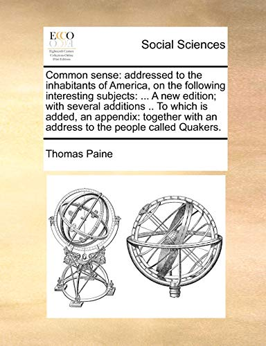 9781170640159: Common sense: addressed to the inhabitants of America, on the following interesting subjects: ... A new edition; with several additions .. To which is ... with an address to the people called Quakers.