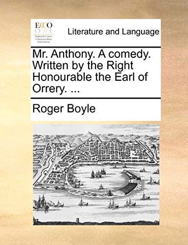 9781170644768: Mr. Anthony. A comedy. Written by the Right Honourable the Earl of Orrery. ...
