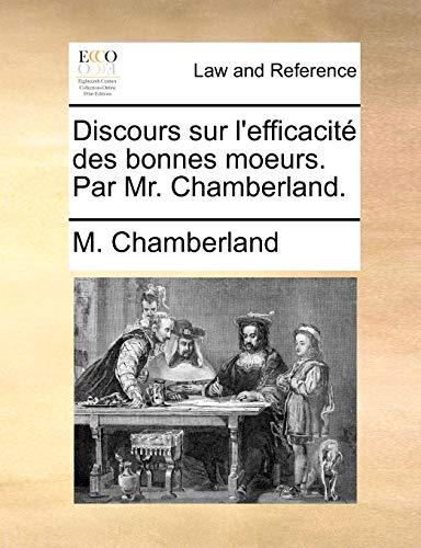 Discours Sur l'Efficacit Des Bonnes Moeurs. Par Mr. Chamberland - M Chamberland