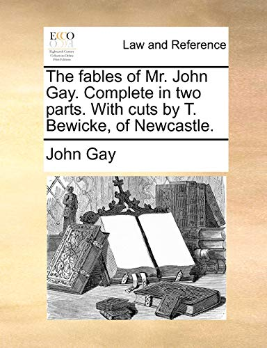 The fables of Mr. John Gay. Complete: John Gay