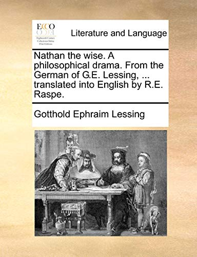 9781170645147: Nathan the wise. A philosophical drama. From the German of G.E. Lessing, ... translated into English by R.E. Raspe.