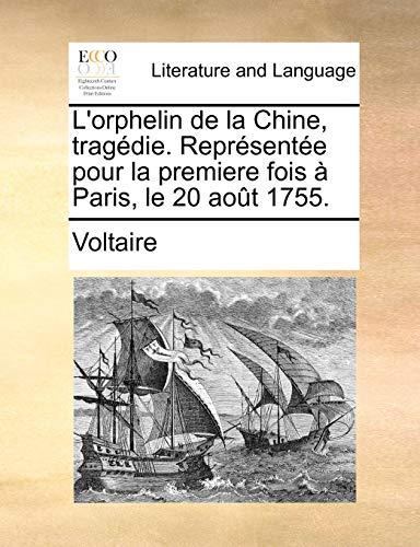 L Orphelin de La Chine, Tragdie. Reprsente Pour La Premiere Fois Paris, Le 20 Aot 1755. (Paperback) - Voltaire