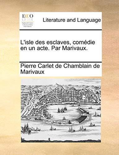 L Isle Des Esclaves, Comedie En Un Acte. Par Marivaux. (Paperback) - Pierre Carlet de Chamblain de Marivaux