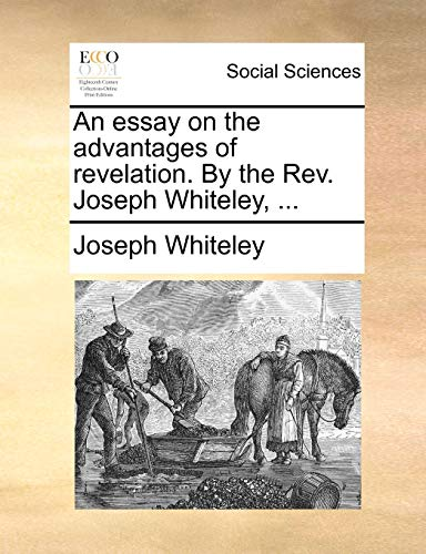 9781170646106: An essay on the advantages of revelation. By the Rev. Joseph Whiteley, ...