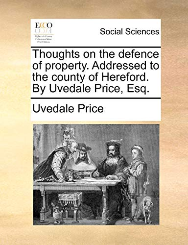 Thoughts on the Defence of Property. Addressed to the County of Hereford. by Uvedale Price, Esq - Uvedale Price