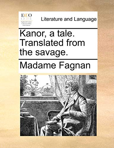 Kanor, a Tale. Translated from the Savage.: Madame Fagnan