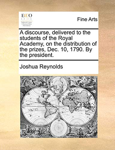 A Discourse, Delivered to the Students of the Royal Academy, on the Distribution of the Prizes, Dec. 10, 1790. by the President. (Paperback) - Joshua Reynolds
