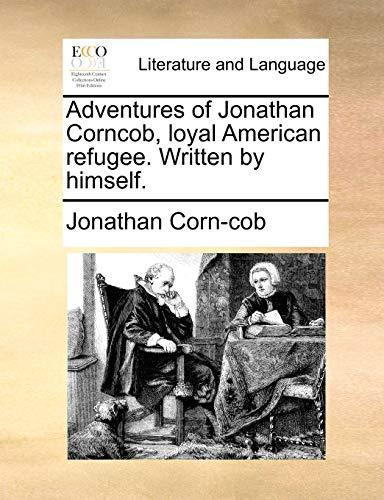 9781170650424: Adventures of Jonathan Corncob, loyal American refugee. Written by himself.
