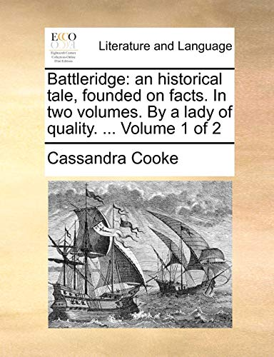 9781170654149: Battleridge: an historical tale, founded on facts. In two volumes. By a lady of quality. Volume 1 of 2