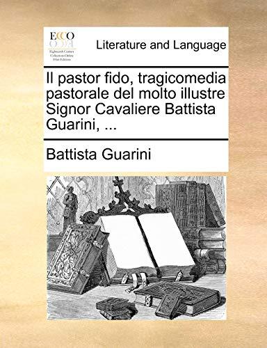 Il Pastor Fido, Tragicomedia Pastorale del Molto Illustre Signor Cavaliere Battista Guarini, . (Paperback) - Battista Guarini