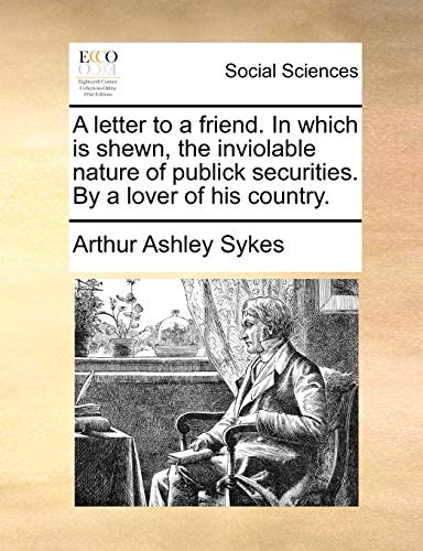9781170655726: A letter to a friend. In which is shewn, the inviolable nature of publick securities. By a lover of his country.