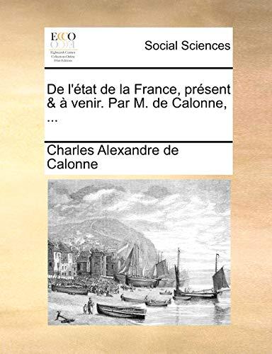 de L'Etat de La France, Present and a Venir. Par M. de Calonne, . - Charles Alexandre De Calonne