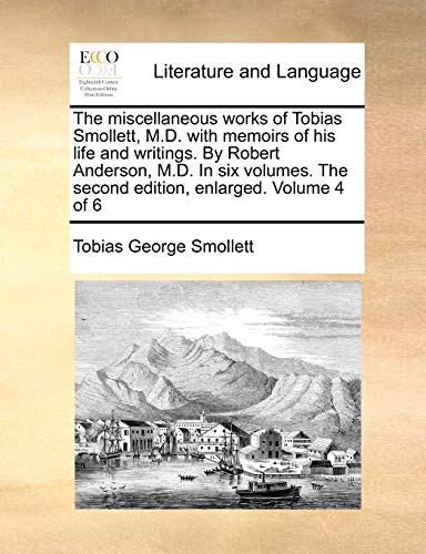 9781170657812: The miscellaneous works of Tobias Smollett, M.D. with memoirs of his life and writings. By Robert Anderson, M.D. In six volumes. The second edition, enlarged. Volume 4 of 6