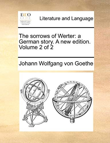 The Sorrows of Werter: A German Story. a New Edition. Volume 2 of 2 (Paperback) - Johann Wolfgang von Goethe