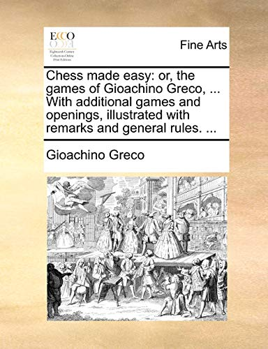 9781170661420: Chess made easy: or, the games of Gioachino Greco. With additional games and openings, illustrated with remarks and general rules.