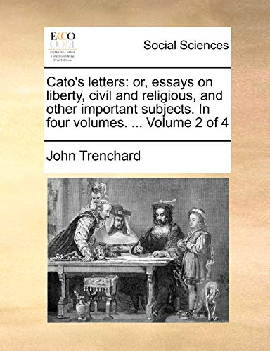 cato s letters or essays on liberty john trenchard