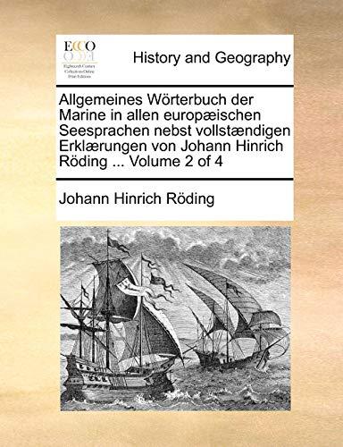 9781170666357: Allgemeines Wörterbuch der Marine in allen europæischen Seesprachen nebst vollstændigen Erklærungen von Johann Hinrich Röding ...  Volume 2 of 4 (German Edition)