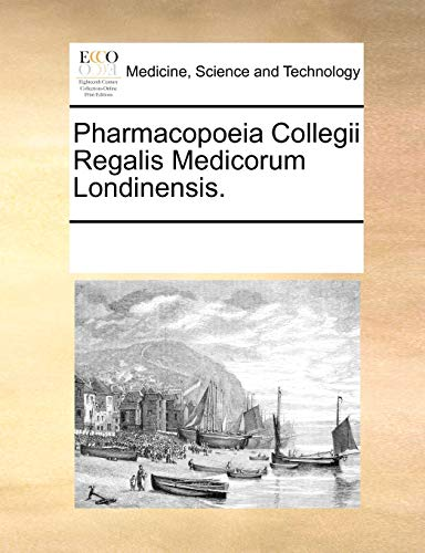 Pharmacopoeia Collegii Regalis Medicorum Londinensis. - Multiple Contributors
