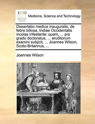 Dissertatio Medica Inauguralis, de Febre Biliosa, Indiae: Joannes Wilson