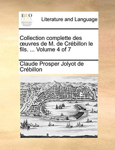 Collection complette des oeuvres de M. de Cr - Claude Prosper Jolyot De Crebillon