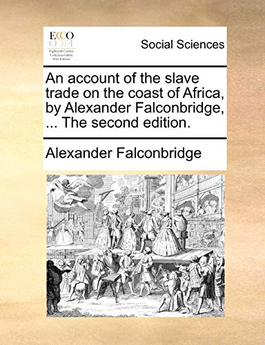 9781170671290: An account of the slave trade on the coast of Africa, by Alexander Falconbridge, ... The second edition.