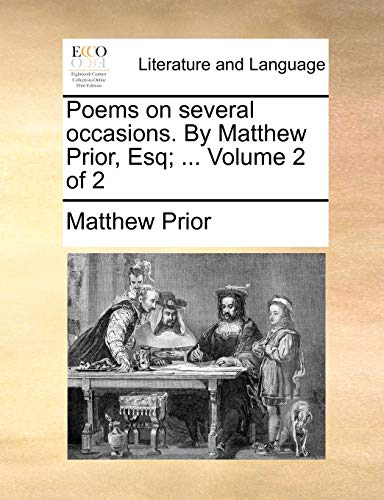 Poems on Several Occasions. by Matthew Prior, Esq; . Volume 2 of 2 (Paperback) - Matthew Prior