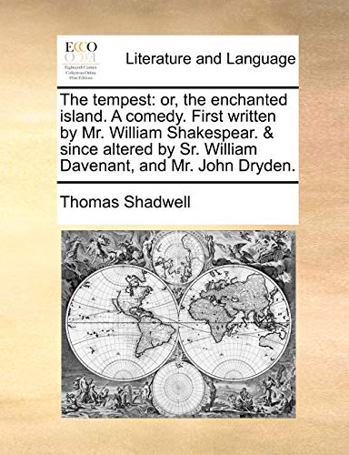 The tempest or, the enchanted island. A comedy. First written by Mr. William Shakespear. since altered by Sr. William Davenant, and Mr. John Dryden. - Thomas Shadwell