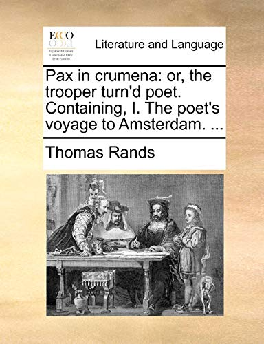 Pax in crumena or, the trooper turnd poet. Containing, I. The poets voyage to Amsterdam. . - Thomas Rands