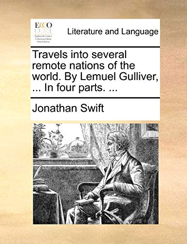 Travels into several remote nations of the world. By Lemuel Gulliver, ... In four parts. ... - Jonathan Swift