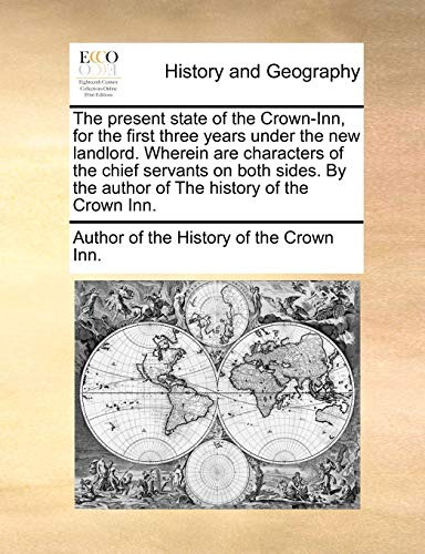 9781170676950: The present state of the Crown-Inn, for the first three years under the new landlord. Wherein are characters of the chief servants on both sides. By the author of The history of the Crown Inn.