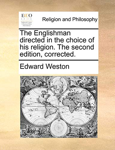 The Englishman directed in the choice of his religion. The second edition, corrected. (117067819X) by Edward Weston