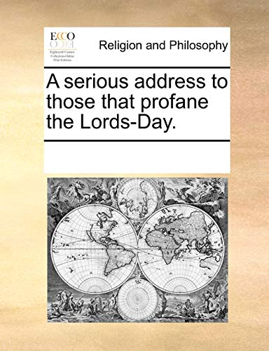A Serious Address to Those That Profane the Lords-Day - Multiple Contributors