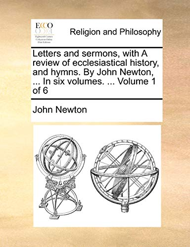 9781170679685: Letters and sermons, with A review of ecclesiastical history, and hymns. By John Newton, ... In six volumes. ... Volume 1 of 6