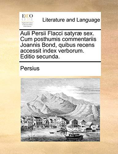 Auli Persii Flacci satyræ sex. Cum posthumis: Persius