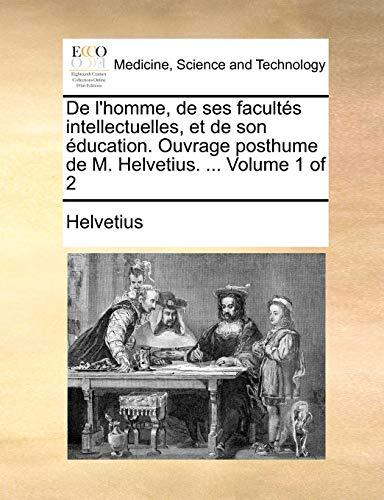 de L'Homme, de Ses Facults Intellectuelles, Et: Helvetius