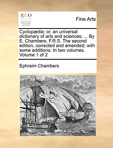 9781170687192: Cyclopædia: or, an universal dictionary of arts and sciences; ... By E. Chambers, F.R.S. The second edition, corrected and amended; with some additions. In two volumes. Volume 1 of 2
