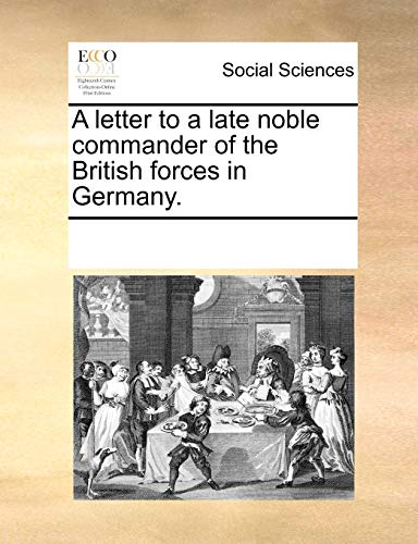9781170689752: A letter to a late noble commander of the British forces in Germany.