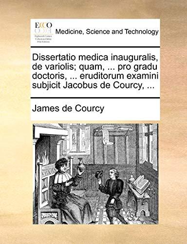 Dissertatio medica inauguralis, de variolis; quam, ... pro gradu doctoris, ... eruditorum examini subjicit Jacobus de Courcy, ... - James de Courcy