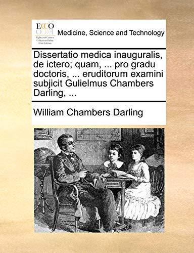 Dissertatio medica inauguralis, de ictero quam, . pro gradu doctoris, . eruditorum examini subjicit Gulielmus Chambers Darling, . Latin Edition - William Chambers Darling