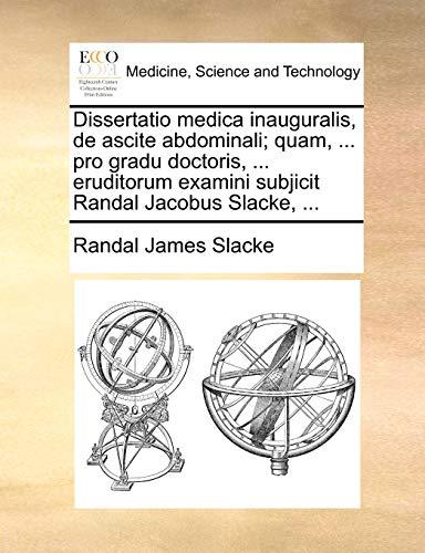 Dissertatio medica inauguralis, de ascite abdominali; quam, ... pro gradu doctoris, ... eruditorum examini subjicit Randal Jacobus Slacke, ... - Slacke, Randal James