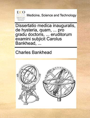 Dissertatio medica inauguralis, de hysteria, quam, . pro gradu doctoris, . eruditorum examini subjicit Carolus Bankhead, . - Charles Bankhead