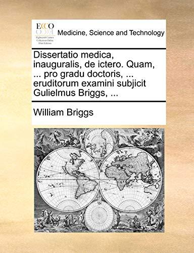 Dissertatio medica, inauguralis, de ictero. Quam, . pro gradu doctoris, . eruditorum examini subjicit Gulielmus Briggs, . - Briggs, William