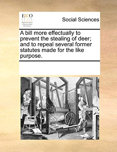 A Bill More Effectually to Prevent the Stealing of Deer; And to Repeal Several Former Statutes Made for the Like Purpose. (Paperback) - Multiple Contributors