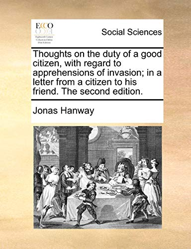 Thoughts on the Duty of a Good Citizen, with Regard to Apprehensions of Invasion; In a Letter from a Citizen to His Friend. the Second Edition. (Paperback) - Jonas Hanway